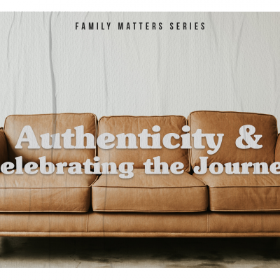 [Family Matters] Authenticity + Celebrating the Journey