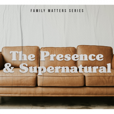 [Family Matters] The Presence + the Supernatural